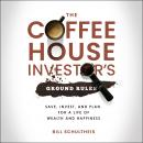 The Coffeehouse Investor's Ground Rules: Save, Invest, and Plan for a Life of Wealth and Happiness Audiobook