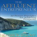 The Affluent Entrepreneur: 20 Proven Principles for Achieving Prosperity Audiobook