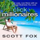 Click Millionaires: Work Less, Live More with an Internet Business You Love Audiobook
