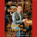 Slice of the Pie: How to Build a Big Little Business, Nick Sarillo