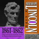 Abraham Lincoln: A Life 1861-1862, The Fort Sumter Crisis, The Hundred Days, The Phony War, The Lincoln Family in the Executive Mansion, Michael Burlingame