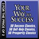 Your Way to Success: 50 Success Classics; 50 Self-Help Classics; 50 Prosperity Classics Audiobook