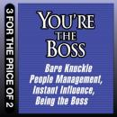 You're the Boss: Bare Knuckle People Management; Instant Influence; Being the Boss, John Kulisek, Sean O'Neil, Michael Pantalon