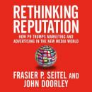 Rethinking Reputation: How PR Trumps Marketing and Advertising in the New Media World, John Doorley, Fraser P. Seitel