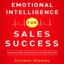 Emotional Intelligence for Sales Success: Connect With Customers and Get Results, Colleen Stanley