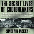 Secret Lives of Codebreakers: The Men and Women Who Cracked the Enigma Code at Bletchley Park, Sinclair McKay