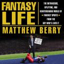 Fantasy Life: The Outrageous, Uplifting, and Heartbreaking World of Fantasy Sports from the Guy Who's Lived It, Matthew Berry