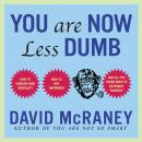 You Are Now Less Dumb: How to Conquer Mob Mentality, How to Buy Happiness, and All the Other Ways to Outsmart Yourself, David McRaney