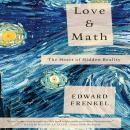 Love and Math: The Heart of Hidden Reality, Edward Frankel