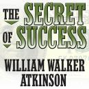 Secret of Success: Self-Healing by Thought Force, William Walker Atkinson