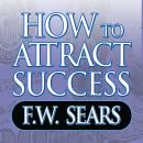 How to Attract Success, F. W. Sears