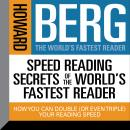 Speed Reading Secrets of the World's Fastest Reader: How you could Double (or even triple) Your Reading Speed, Howard Stephen Berg
