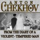 From the Diary of a Violent Tempered Man, Anton Chekhov