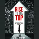 Rise to the Top: How Woman Leverage Their Professional Persona to Earn More and Rise to the Top, Stacey Hawley
