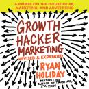Growth Hacker Marketing: A Primer on the Future of PR, Marketing, and Advertising, Ryan Holiday