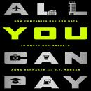 All You Can Pay: How Companies Use Our Data to Empty Our Wallets, D.T. Mongan, Anna Bernasek
