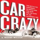 Car Crazy: The Battle for Supremacy between Ford and Olds and the Dawn of the Automobile Age, Wayne G. Miller