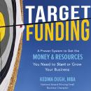 Target Funding: Discover A Proven System to Get the Money and Resources You Need Now In Order to Grow Your Business, Kedma Ough