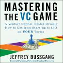 Mastering the VC Game: A Venture Capital Insider Reveals How to Get from Start-up to IPO on Your Ter Audiobook