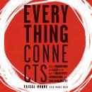 Everything Connects: How to Transform and Lead in the Age of Creativity, Innovation, and Sustainability: How to Transform and Lead in the Age of Creativity, Innovation and Sustainability, Faisal Hoque