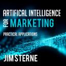Artificial Intelligence for Marketing: Practical Applications, Jim Sterne