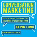 Conversation Marketing: How to Be Relevant and Engage Your Customer by Speaking Human Audiobook