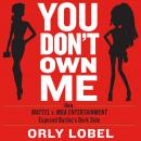 You Don't Own Me: How Mattel v. MGA Entertainment Exposed Barbie's Dark Side Audiobook