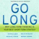 Go Long: Why Long-Term Thinking is Your Best Short-Term Strategy Audiobook