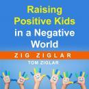 Raising Positive Kids in a Negative World Audiobook