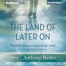 The Land of Later On: A Novel