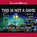 This Is Not a Game, Walter Jon Williams