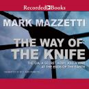 Way of the Knife: The CIA, a Secret Army, and a War at the Ends of the Earth, Mark Mazzetti