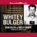 Whitey Bulger: America's Most Wanted Gangster and the Manhunt That Brought Him to Justice, Shelley Murphy, Kevin Cullen