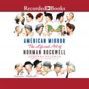 American Mirror: The Life and Art of Norman Rockwell, Deborah Solomon