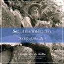 Son of the Wilderness: The Life of John Muir, Linnie Marsh Wolfe