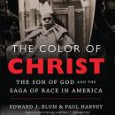 Color of Christ: The Son of God and the Saga of Race in America, Edward J. Blum, Paul Harvey