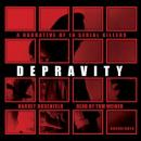 Depravity: A Narrative of 16 Serial Killers Audiobook
