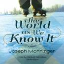 World as We Know It: A Novel, Joseph Monninger