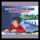 Painting in the Dark: Esref Armagan, Blind Artist, Rachelle Burk