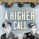 Higher Call: An Incredible True Story of Combat and Chivalry in the War-Torn Skies of World War II, Adam Makos, Larry Alexander