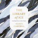 The Library of Ice: Readings from a Cold Climate Audiobook