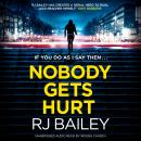 Nobody Gets Hurt: The second action thriller featuring bodyguard extraordinaire Sam Wylde, RJ Bailey