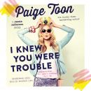 I Knew You Were Trouble: A Jessie Jefferson Novel, Paige Toon