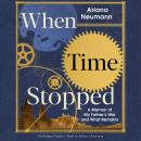 When Time Stopped: A Memoir of My Father's War and What Remains Audiobook
