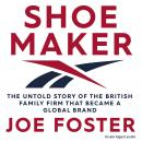 Shoemaker: The Untold Story of the British Family Firm that Became a Global Brand Audiobook