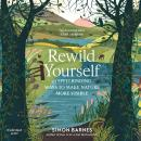 Rewild Yourself: 23 Spellbinding Ways to Make Nature More Visible Audiobook