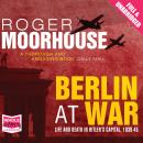 Berlin at War: Life and Death in Hitler's Capital, 1939-45 Audiobook