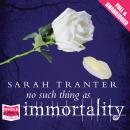 No Such Thing As Immortality, Sarah Tranter