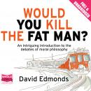Would You Kill the Fat Man? Audiobook