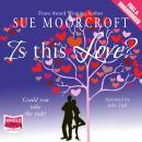 Is This Love?, Sue Moorcroft